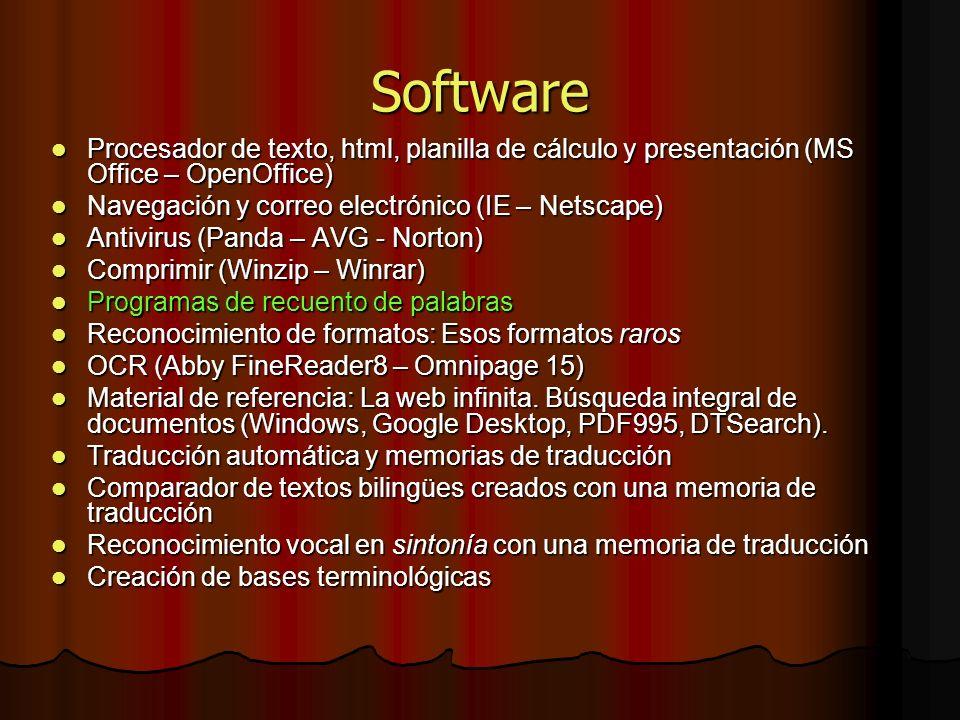 Software Procesador de texto, html, planilla de cálculo y presentación (MS Office – OpenOffice) Procesador de texto, html, planilla de cálculo y presentación (MS Office – OpenOffice) Navegación y correo electrónico (IE – Netscape) Navegación y correo electrónico (IE – Netscape) Antivirus (Panda – AVG - Norton) Antivirus (Panda – AVG - Norton) Comprimir (Winzip – Winrar) Comprimir (Winzip – Winrar) Programas de recuento de palabras Programas de recuento de palabras Reconocimiento de formatos: Esos formatos raros Reconocimiento de formatos: Esos formatos raros OCR (Abby FineReader8 – Omnipage 15) OCR (Abby FineReader8 – Omnipage 15) Material de referencia: La web infinita.