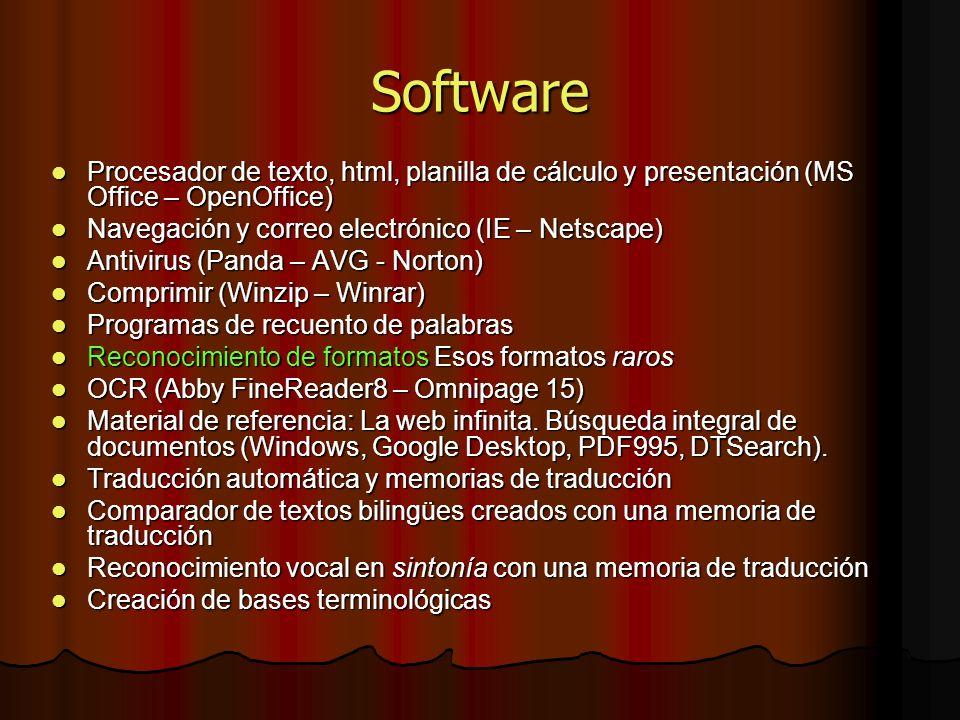 Software Procesador de texto, html, planilla de cálculo y presentación (MS Office – OpenOffice) Procesador de texto, html, planilla de cálculo y presentación (MS Office – OpenOffice) Navegación y correo electrónico (IE – Netscape) Navegación y correo electrónico (IE – Netscape) Antivirus (Panda – AVG - Norton) Antivirus (Panda – AVG - Norton) Comprimir (Winzip – Winrar) Comprimir (Winzip – Winrar) Programas de recuento de palabras Programas de recuento de palabras Reconocimiento de formatos Esos formatos raros Reconocimiento de formatos Esos formatos raros OCR (Abby FineReader8 – Omnipage 15) OCR (Abby FineReader8 – Omnipage 15) Material de referencia: La web infinita.