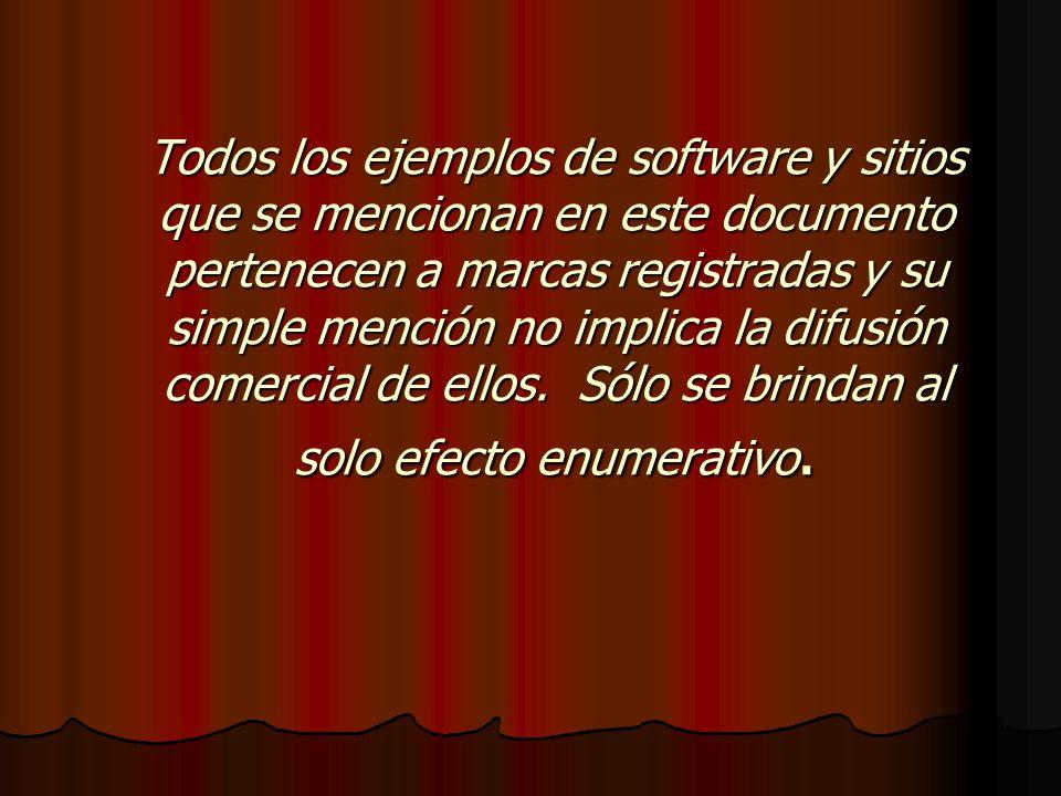 Todos los ejemplos de software y sitios que se mencionan en este documento pertenecen a marcas registradas y su simple mención no implica la difusión comercial de ellos.