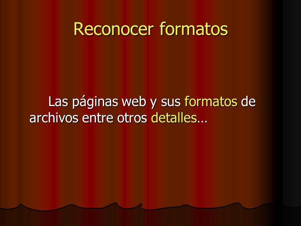 Reconocer formatos Las páginas web y sus formatos de archivos entre otros detalles…