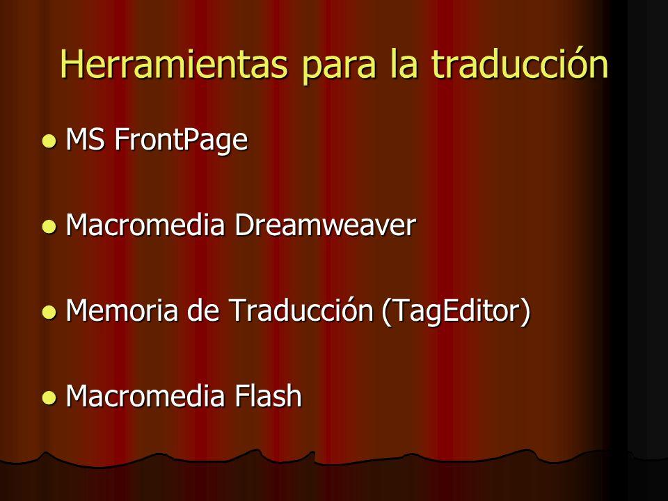 Herramientas para la traducción MS FrontPage MS FrontPage Macromedia Dreamweaver Macromedia Dreamweaver Memoria de Traducción (TagEditor) Memoria de Traducción (TagEditor) Macromedia Flash Macromedia Flash