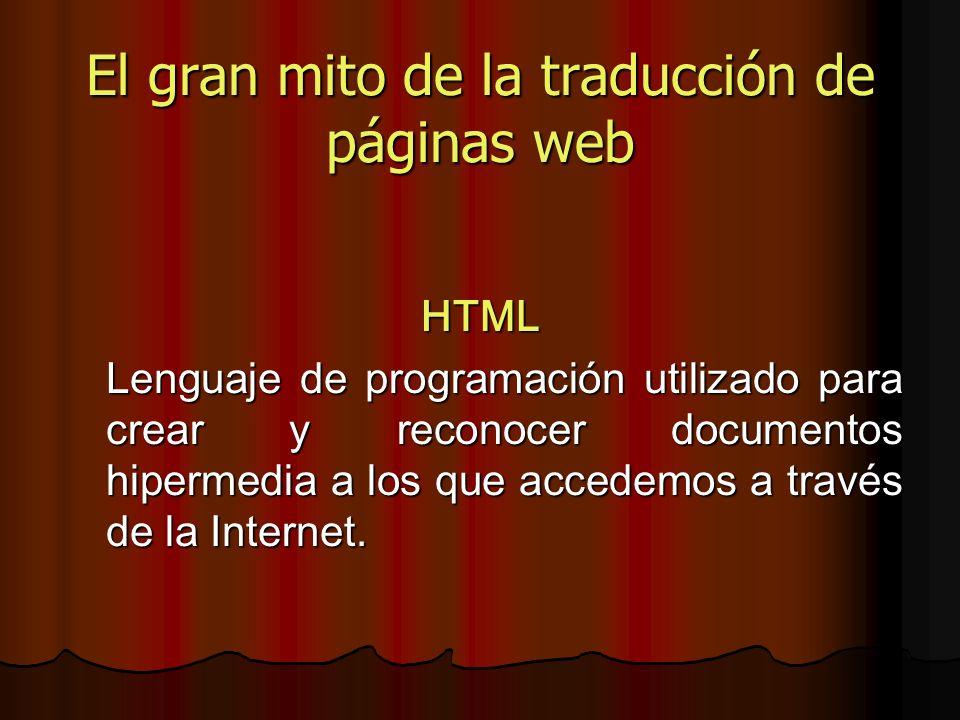 El gran mito de la traducción de páginas web HTML Lenguaje de programación utilizado para crear y reconocer documentos hipermedia a los que accedemos a través de la Internet.