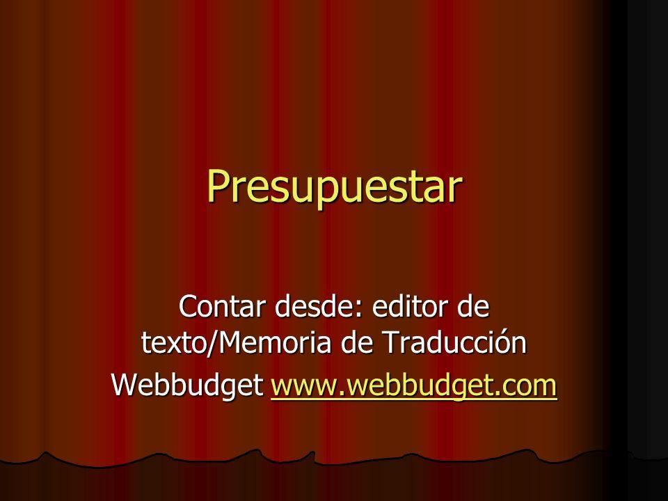 Presupuestar Contar desde: editor de texto/Memoria de Traducción Webbudget www.webbudget.com www.webbudget.com