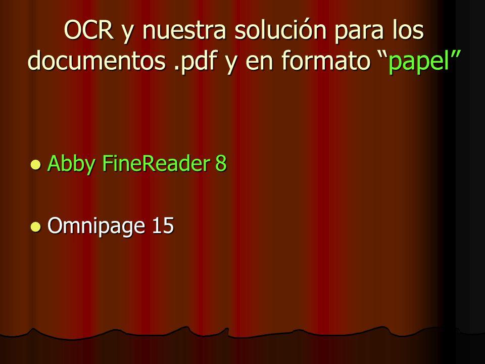 OCR y nuestra solución para los documentos.pdf y en formato papel Abby FineReader 8 Abby FineReader 8 Omnipage 15 Omnipage 15