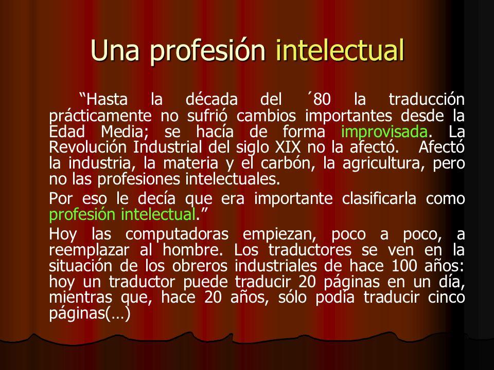 Una profesión intelectual Hasta la década del ´80 la traducción prácticamente no sufrió cambios importantes desde la Edad Media; se hacía de forma imp
