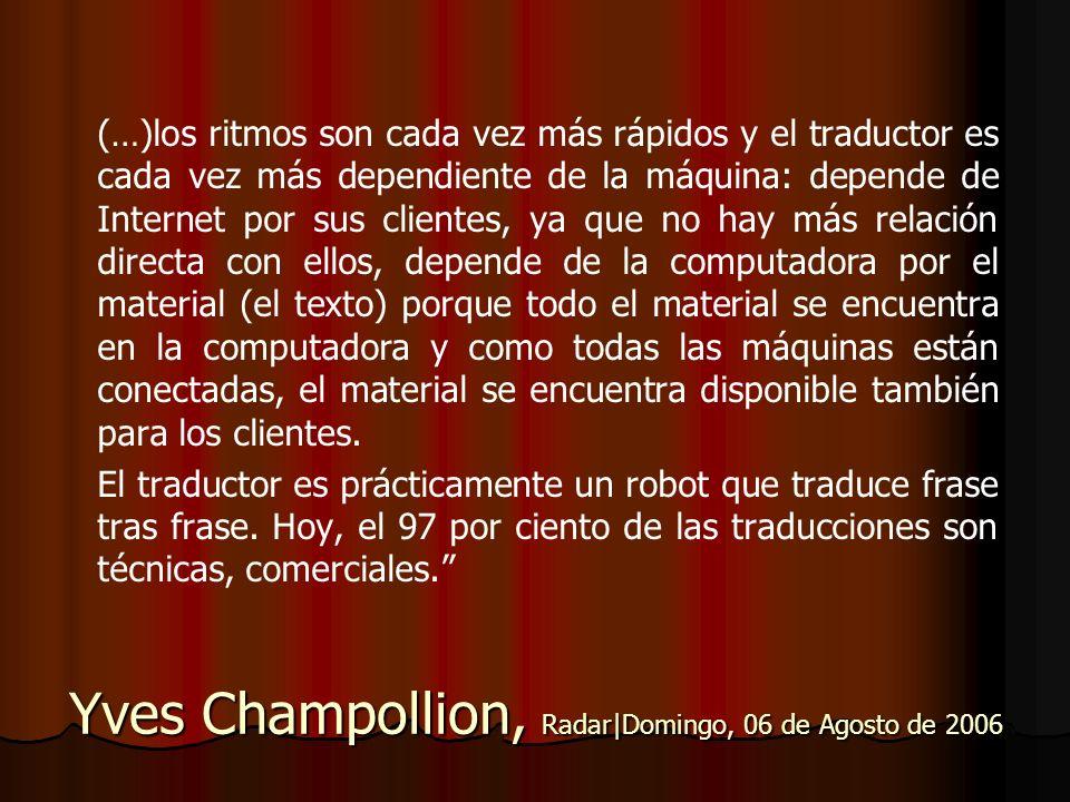 Yves Champollion, Radar|Domingo, 06 de Agosto de 2006 (…)los ritmos son cada vez más rápidos y el traductor es cada vez más dependiente de la máquina:
