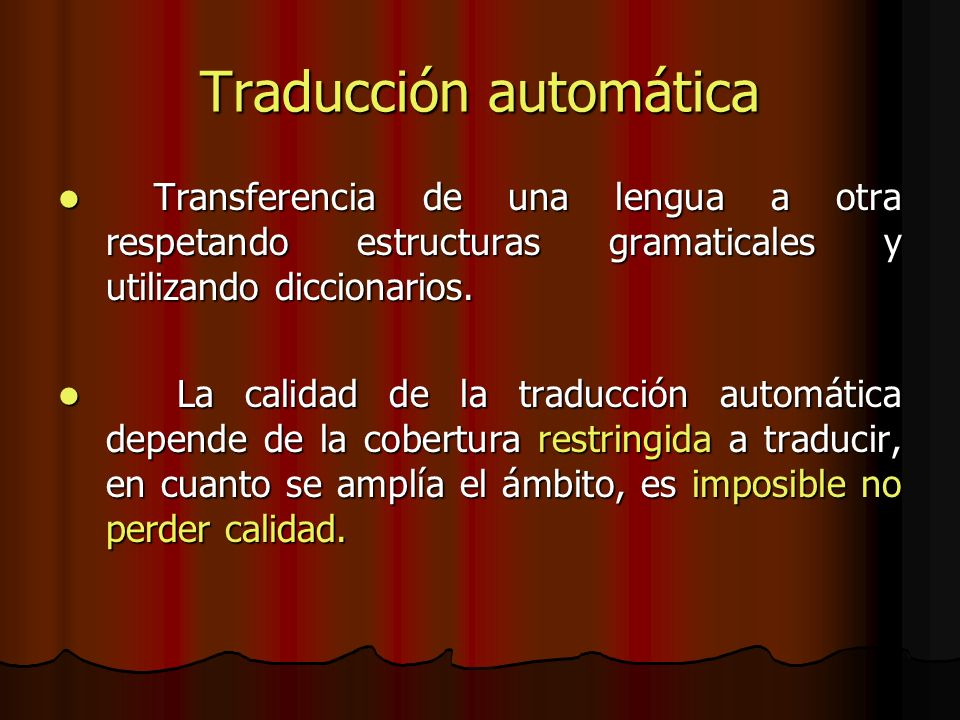 Traducción automática Transferencia de una lengua a otra respetando estructuras gramaticales y utilizando diccionarios. Transferencia de una lengua a