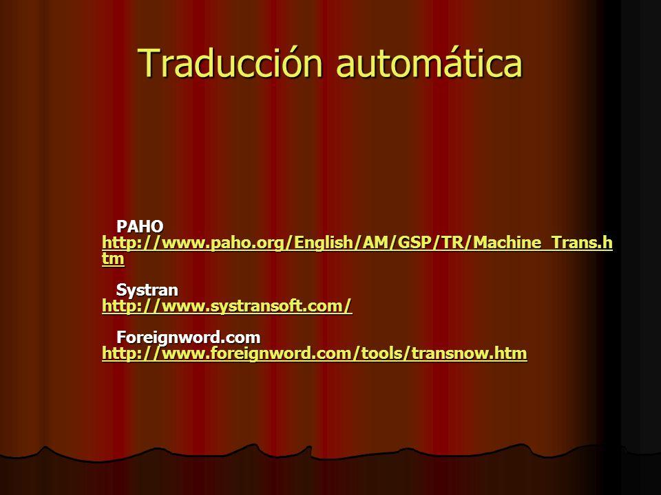 PAHO http://www.paho.org/English/AM/GSP/TR/Machine_Trans.h tm Systran http://www.systransoft.com/ Foreignword.com http://www.foreignword.com/tools/transnow.htm PAHO http://www.paho.org/English/AM/GSP/TR/Machine_Trans.h tm Systran http://www.systransoft.com/ Foreignword.com http://www.foreignword.com/tools/transnow.htm http://www.paho.org/English/AM/GSP/TR/Machine_Trans.h tm http://www.systransoft.com/ http://www.foreignword.com/tools/transnow.htm http://www.paho.org/English/AM/GSP/TR/Machine_Trans.h tm http://www.systransoft.com/ http://www.foreignword.com/tools/transnow.htm Traducción automática