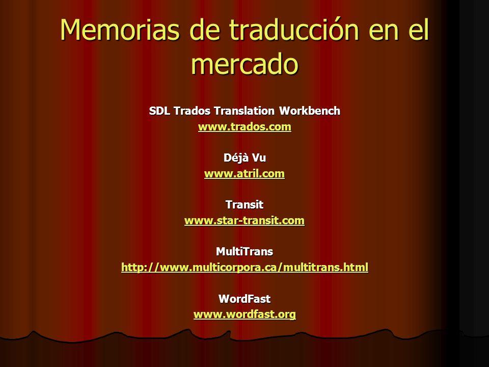 Memorias de traducción en el mercado SDL Trados Translation Workbench www.trados.com Déjà Vu www.atril.com Transit www.star-transit.com MultiTrans http://www.multicorpora.ca/multitrans.html WordFast www.wordfast.org