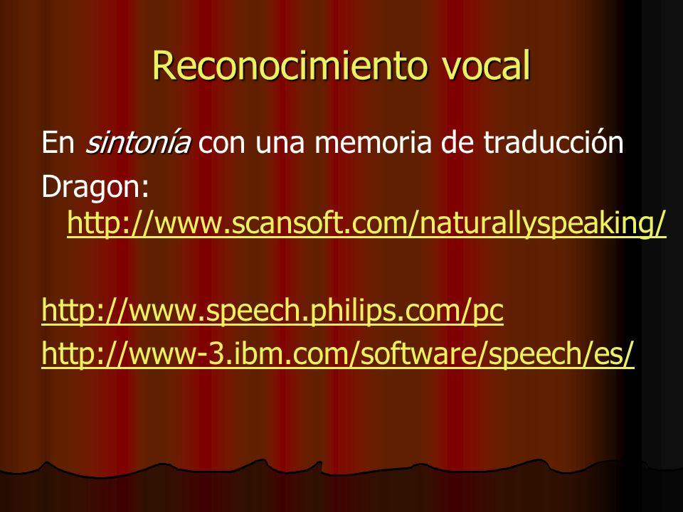 Reconocimiento vocal sintonía En sintonía con una memoria de traducción Dragon: http://www.scansoft.com/naturallyspeaking/ http://www.scansoft.com/naturallyspeaking/ http://www.speech.philips.com/pc http://www-3.ibm.com/software/speech/es/