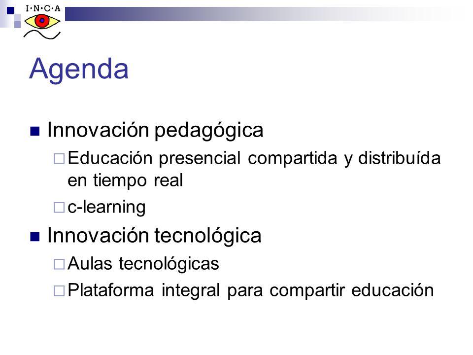 Agenda Innovación pedagógica Educación presencial compartida y distribuída en tiempo real c-learning Innovación tecnológica Aulas tecnológicas Platafo