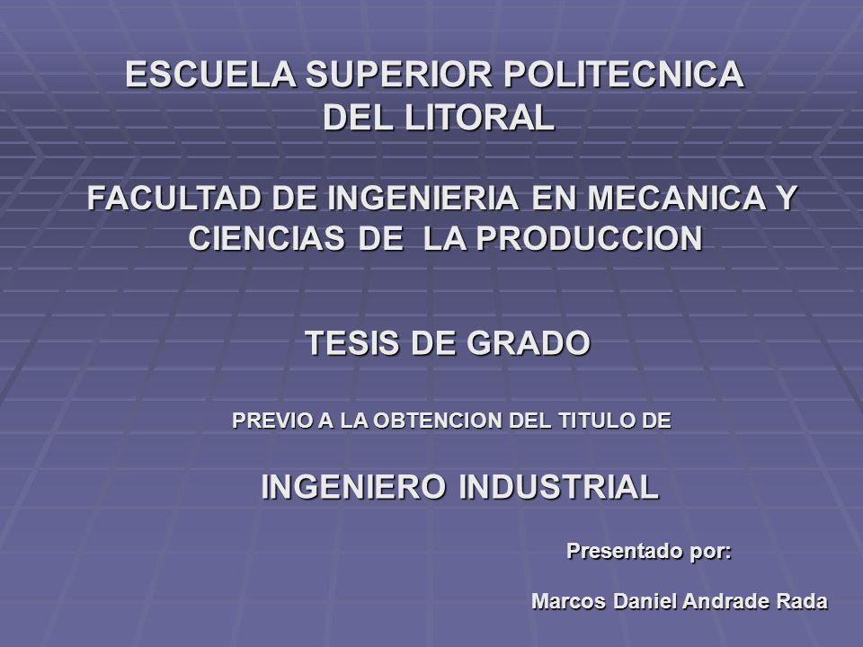 ESCUELA SUPERIOR POLITECNICA DEL LITORAL DEL LITORAL Marcos Daniel Andrade Rada FACULTAD DE INGENIERIA EN MECANICA Y CIENCIAS DE LA PRODUCCION TESIS D