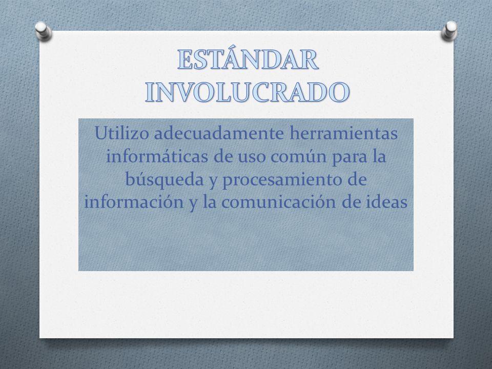 Utilizo adecuadamente herramientas informáticas de uso común para la búsqueda y procesamiento de información y la comunicación de ideas