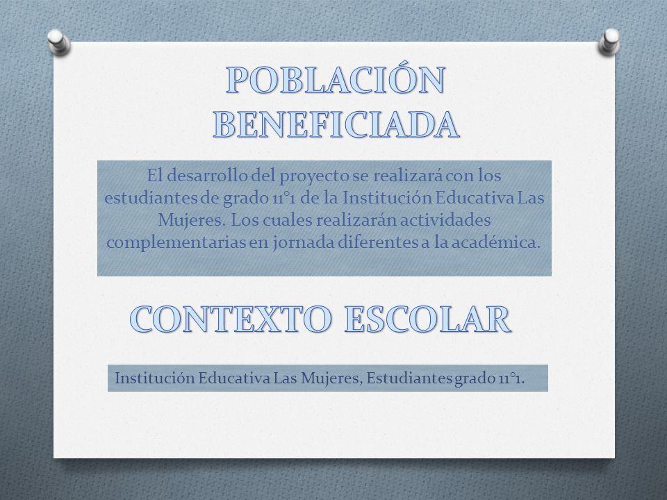 El desarrollo del proyecto se realizará con los estudiantes de grado 11°1 de la Institución Educativa Las Mujeres.