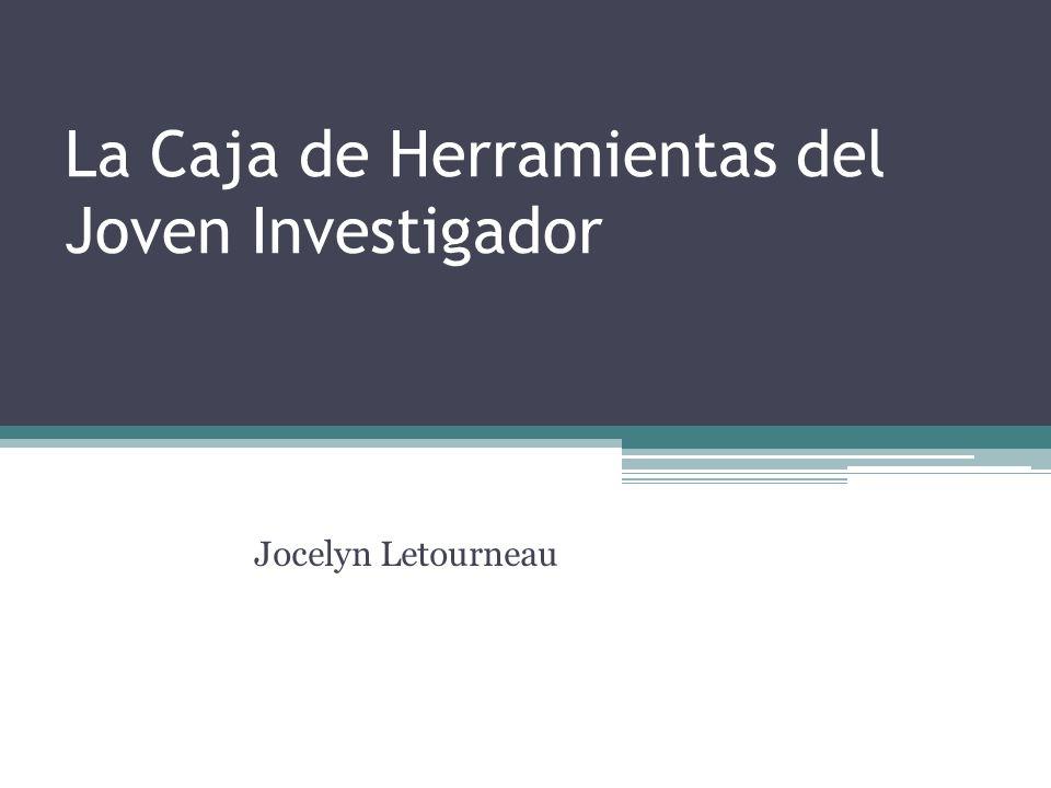La Caja de Herramientas del Joven Investigador Jocelyn Letourneau