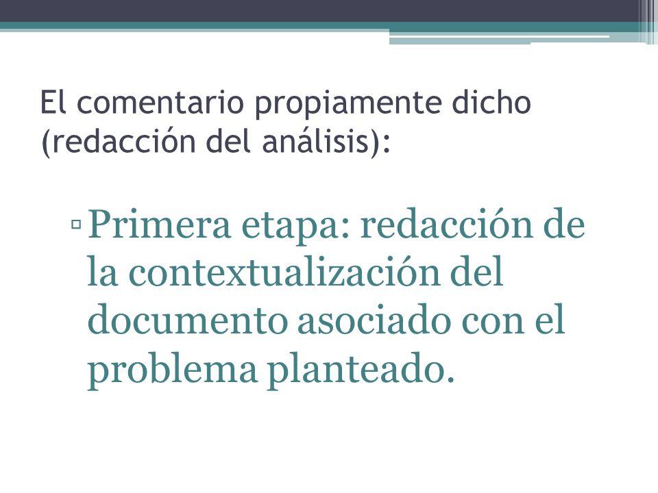 El comentario propiamente dicho (redacción del análisis): Primera etapa: redacción de la contextualización del documento asociado con el problema planteado.
