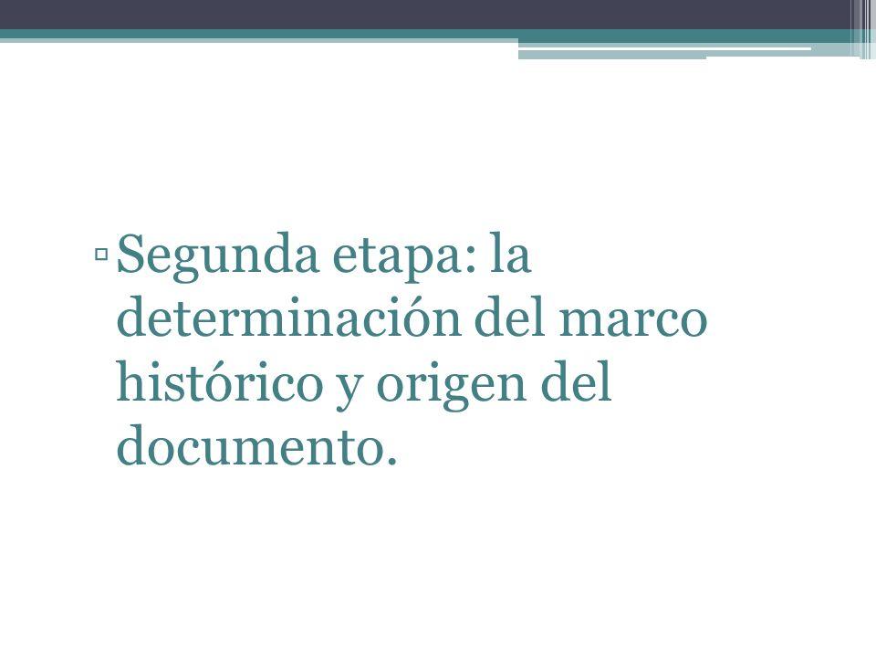 Segunda etapa: la determinación del marco histórico y origen del documento.