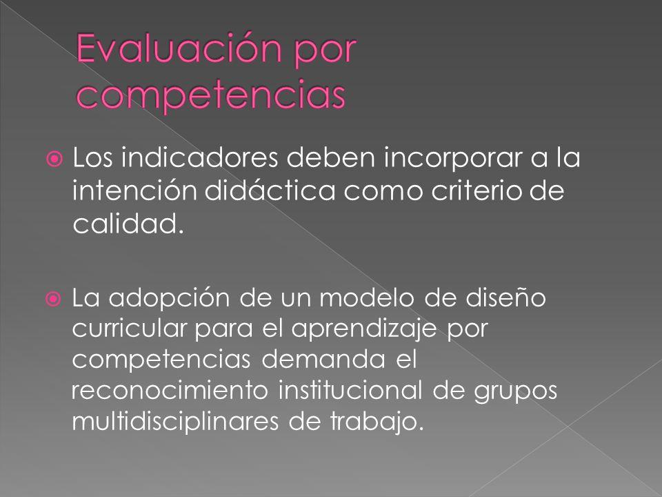 Los indicadores deben incorporar a la intención didáctica como criterio de calidad.