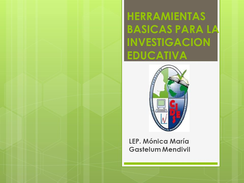 HERRAMIENTAS BASICAS PARA LA INVESTIGACION EDUCATIVA LEP. Mónica María Gastelum Mendivil