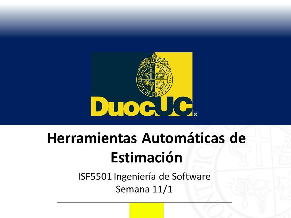 Herramientas Automáticas de Estimación ISF5501 Ingeniería de Software Semana 11/1