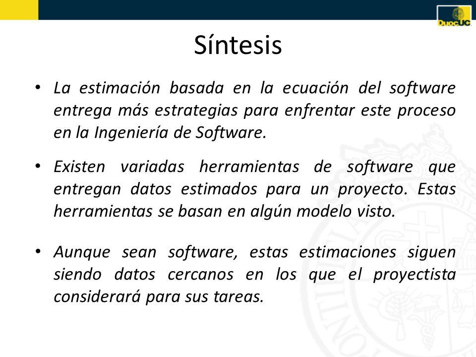 Síntesis La estimación basada en la ecuación del software entrega más estrategias para enfrentar este proceso en la Ingeniería de Software. Existen va