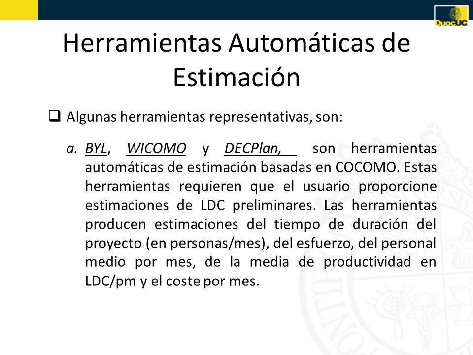 Algunas herramientas representativas, son: a.BYL, WICOMO y DECPlan, son herramientas automáticas de estimación basadas en COCOMO. Estas herramientas r