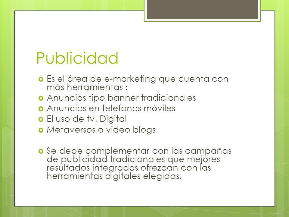 Publicidad Es el área de e-marketing que cuenta con más herramientas : Anuncios tipo banner tradicionales Anuncios en telefonos móviles El uso de tv.