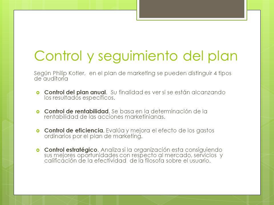 Control y seguimiento del plan Según Philip Kotler, en el plan de marketing se pueden distinguir 4 tipos de auditoria Control del plan anual. Su final