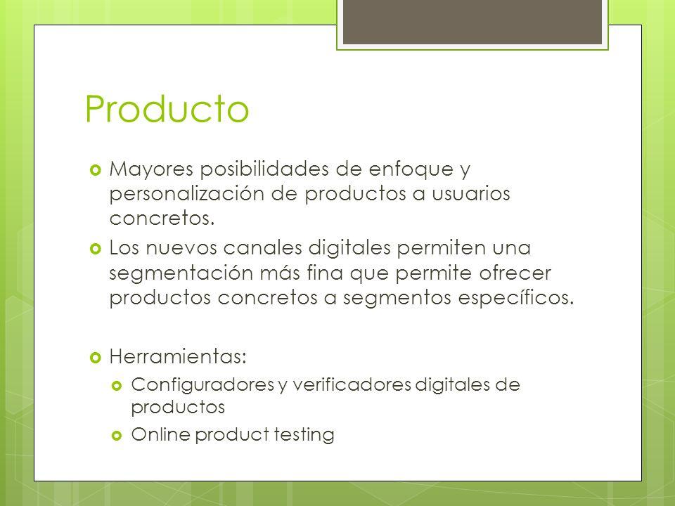 Producto Mayores posibilidades de enfoque y personalización de productos a usuarios concretos. Los nuevos canales digitales permiten una segmentación