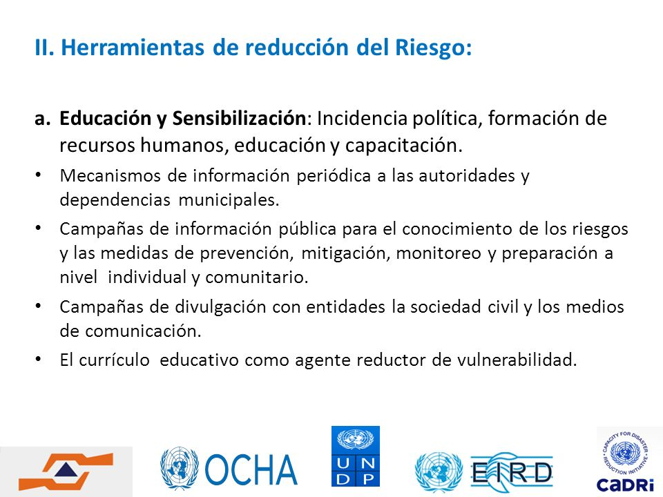 II. Herramientas de reducción del Riesgo: a.Educación y Sensibilización: Incidencia política, formación de recursos humanos, educación y capacitación.