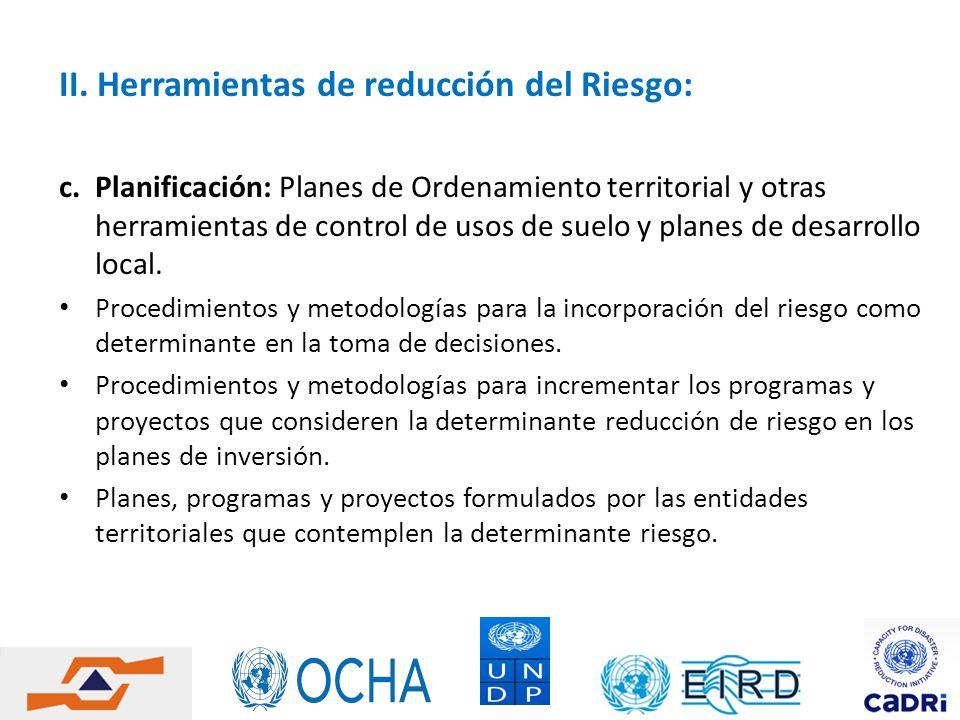 II. Herramientas de reducción del Riesgo: c.Planificación: Planes de Ordenamiento territorial y otras herramientas de control de usos de suelo y plane