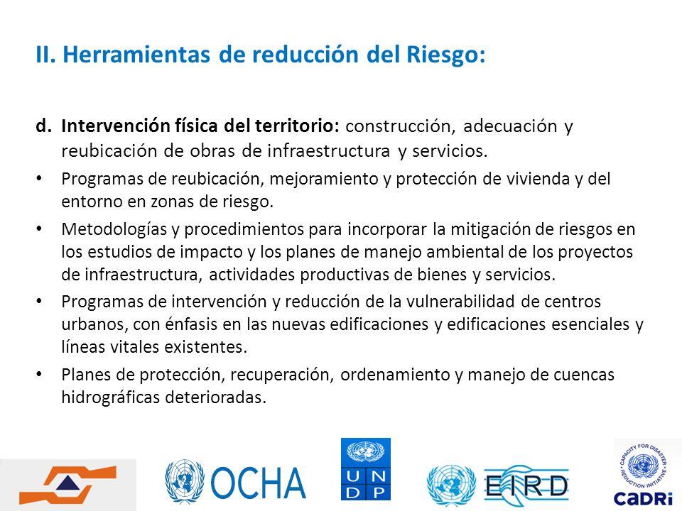 II. Herramientas de reducción del Riesgo: d.Intervención física del territorio: construcción, adecuación y reubicación de obras de infraestructura y s