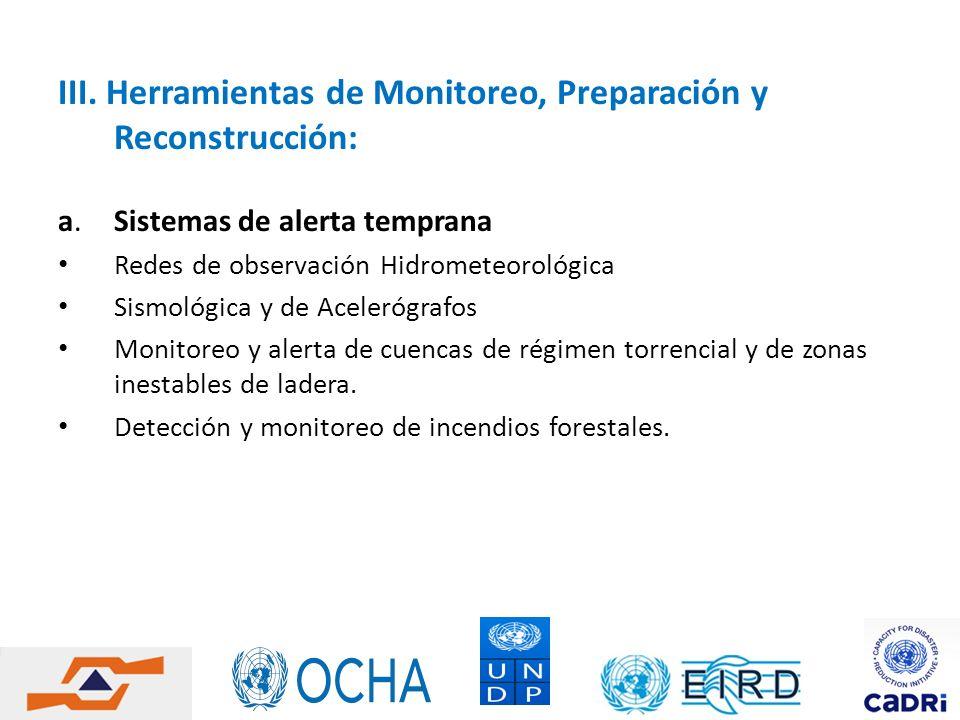 III. Herramientas de Monitoreo, Preparación y Reconstrucción: a. Sistemas de alerta temprana Redes de observación Hidrometeorológica Sismológica y de