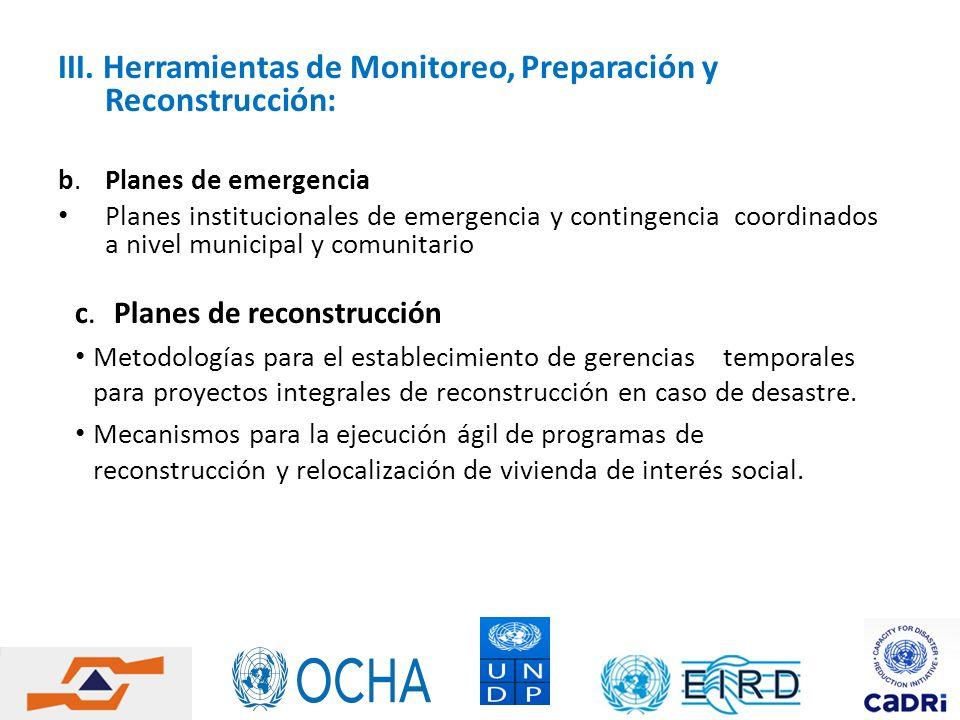 III. Herramientas de Monitoreo, Preparación y Reconstrucción: b. Planes de emergencia Planes institucionales de emergencia y contingencia coordinados