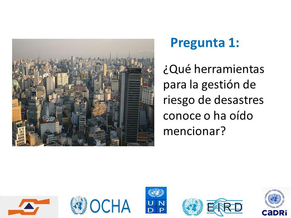 Pregunta 1: ¿Qué herramientas para la gestión de riesgo de desastres conoce o ha oído mencionar?