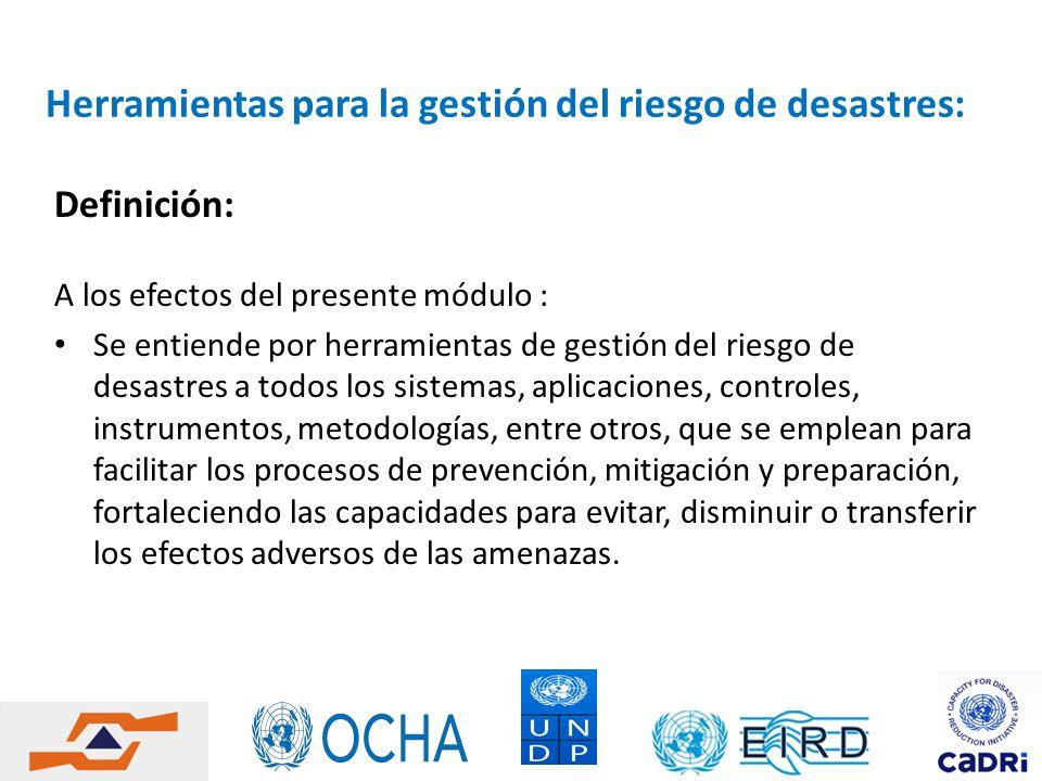 Herramientas para la gestión del riesgo de desastres: Definición: A los efectos del presente módulo : Se entiende por herramientas de gestión del ries