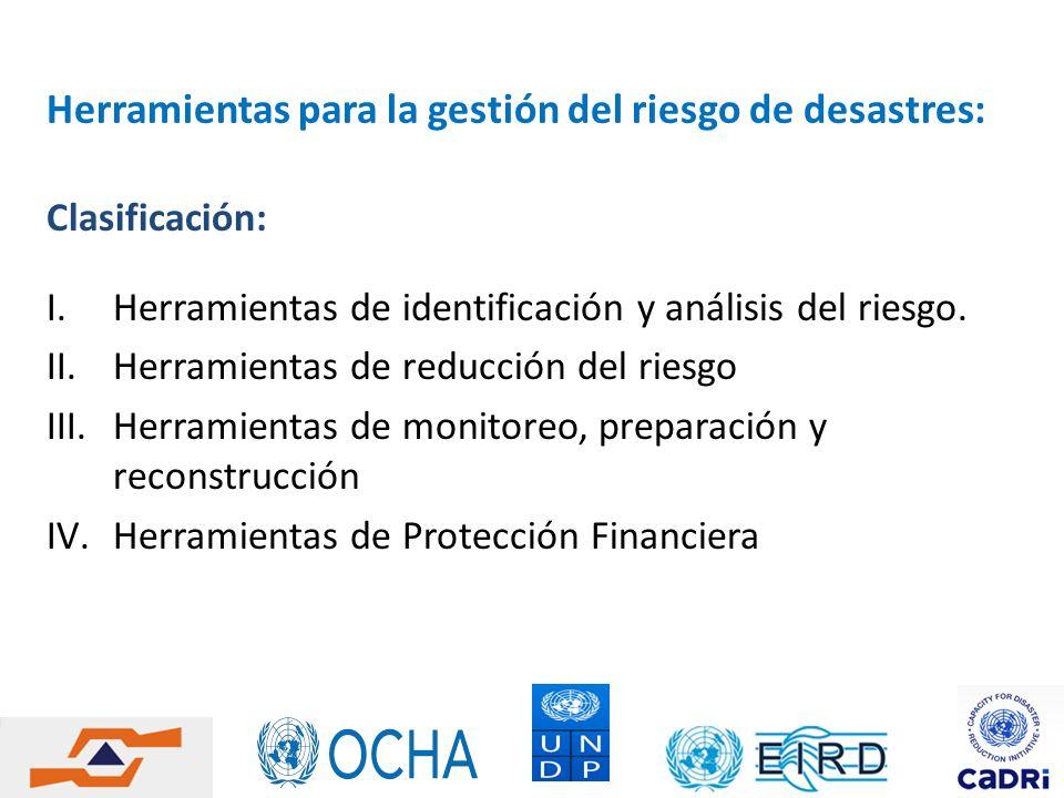 Herramientas para la gestión del riesgo de desastres: Clasificación: I.Herramientas de identificación y análisis del riesgo. II.Herramientas de reducc