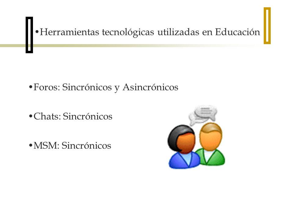Herramientas tecnológicas utilizadas en Educación Foros: Sincrónicos y Asincrónicos Chats: Sincrónicos MSM: Sincrónicos