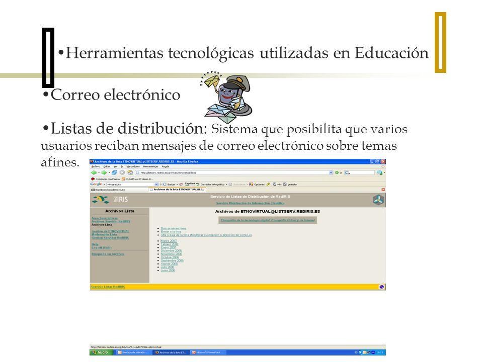 Herramientas tecnológicas utilizadas en Educación Correo electrónico Listas de distribución: Sistema que posibilita que varios usuarios reciban mensajes de correo electrónico sobre temas afines.