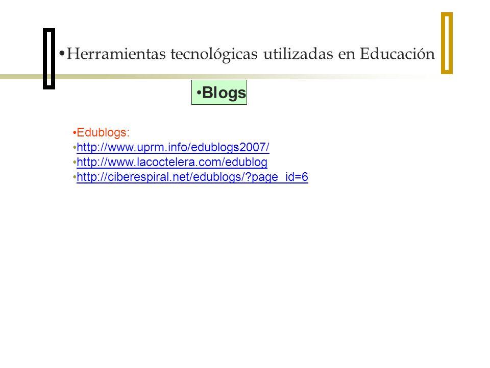 Herramientas tecnológicas utilizadas en Educación Blogs Edublogs: http://www.uprm.info/edublogs2007/ http://www.lacoctelera.com/edublog http://ciberespiral.net/edublogs/?page_id=6
