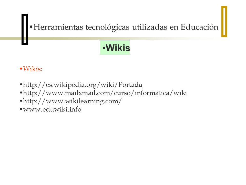 Herramientas tecnológicas utilizadas en Educación Wikis Wikis: http://es.wikipedia.org/wiki/Portada http://www.mailxmail.com/curso/informatica/wiki http://www.wikilearning.com/ www.eduwiki.info