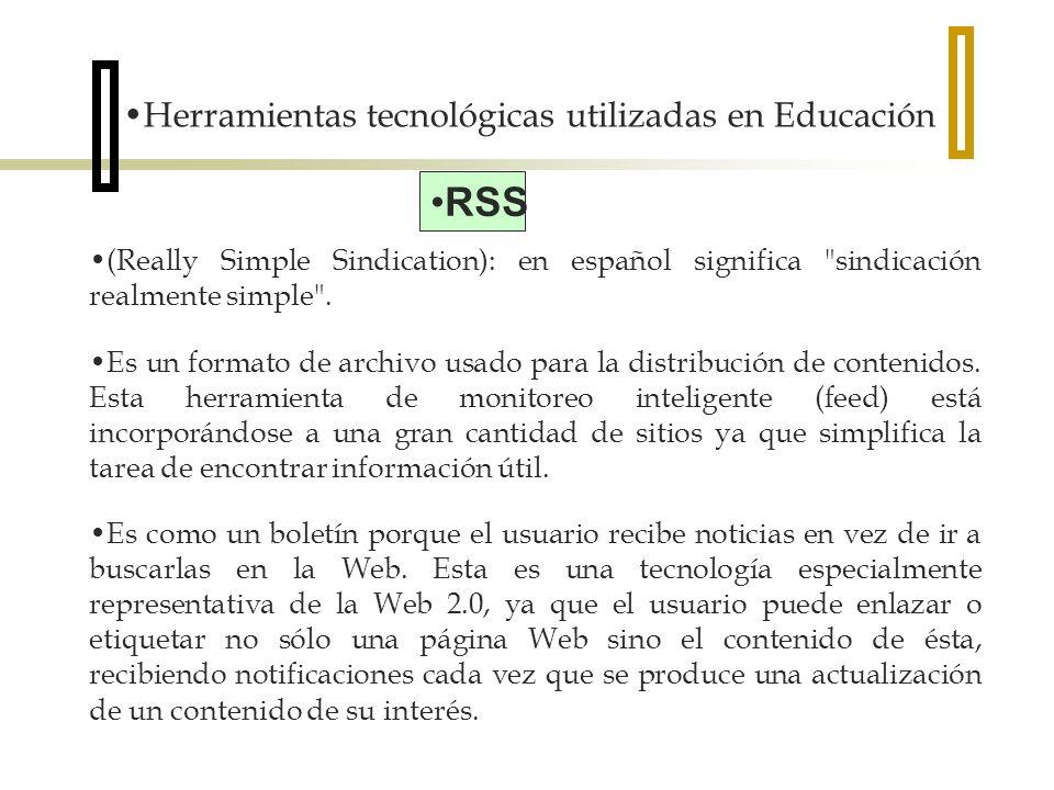 Herramientas tecnológicas utilizadas en Educación RSS (Really Simple Sindication): en español significa sindicación realmente simple .