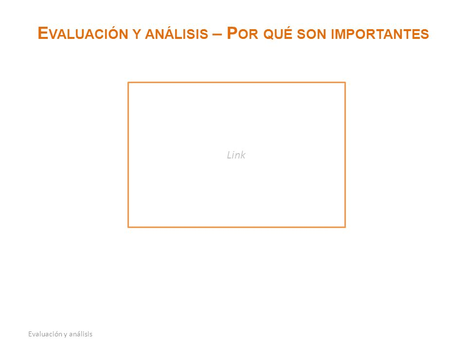 E VALUACIÓN Y ANÁLISIS – P OR QUÉ SON IMPORTANTES Link