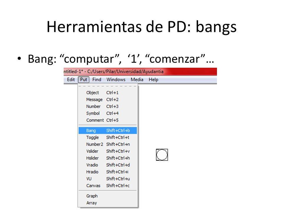 Herramientas de PD: bangs Bang: computar, 1, comenzar…