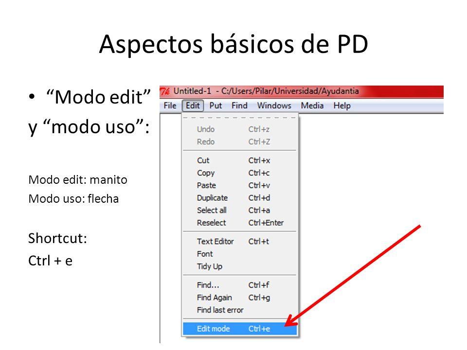 Aspectos básicos de PD Modo edit y modo uso: Modo edit: manito Modo uso: flecha Shortcut: Ctrl + e