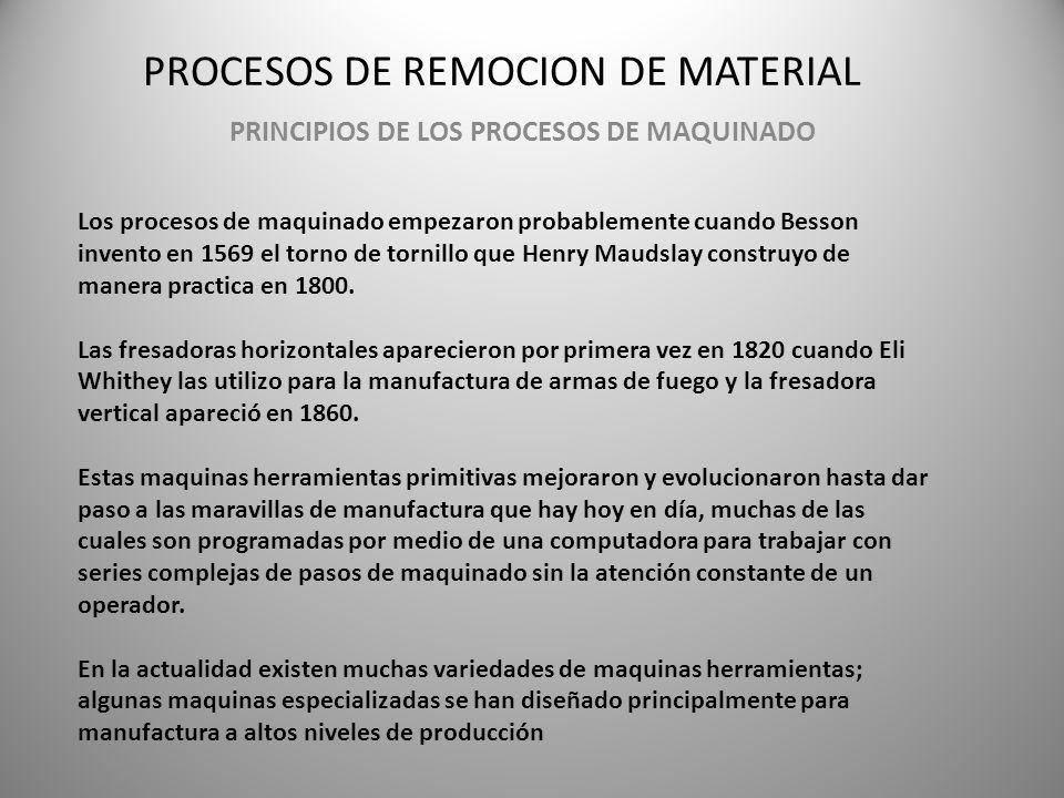 PROCESOS DE REMOCION DE MATERIAL PRINCIPIOS DE LOS PROCESOS DE MAQUINADO Los procesos de maquinado empezaron probablemente cuando Besson invento en 15