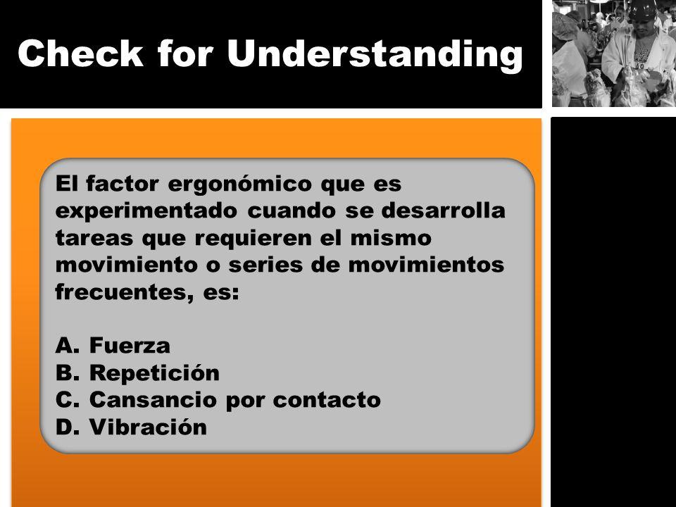 Check for Understanding El factor ergonómico que es experimentado cuando se desarrolla tareas que requieren el mismo movimiento o series de movimiento