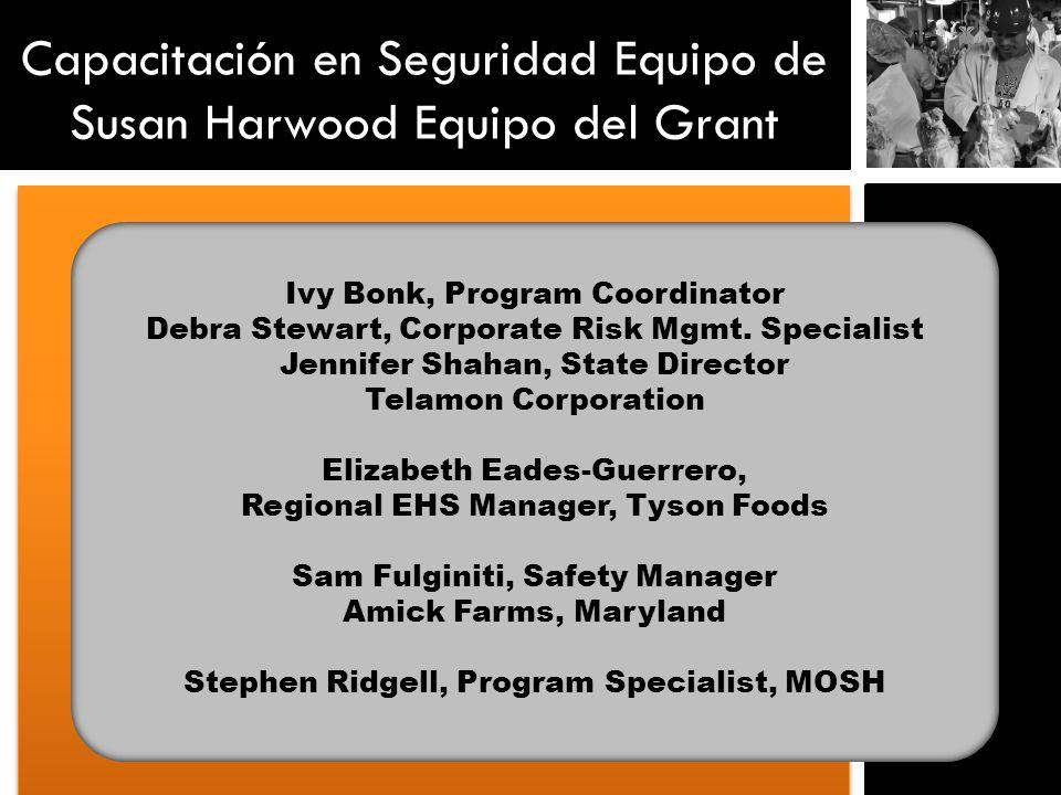 Capacitación en Seguridad Equipo de Susan Harwood Equipo del Grant Ivy Bonk, Program Coordinator Debra Stewart, Corporate Risk Mgmt. Specialist Jennif