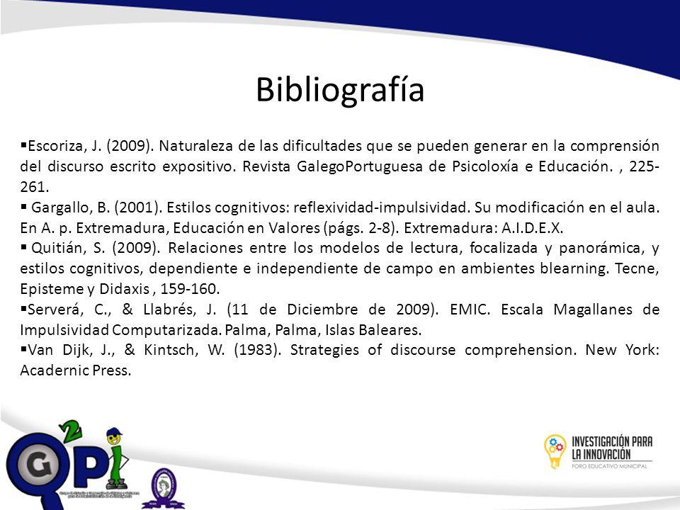 Bibliografía Escoriza, J. (2009). Naturaleza de las dificultades que se pueden generar en la comprensión del discurso escrito expositivo. Revista Gale