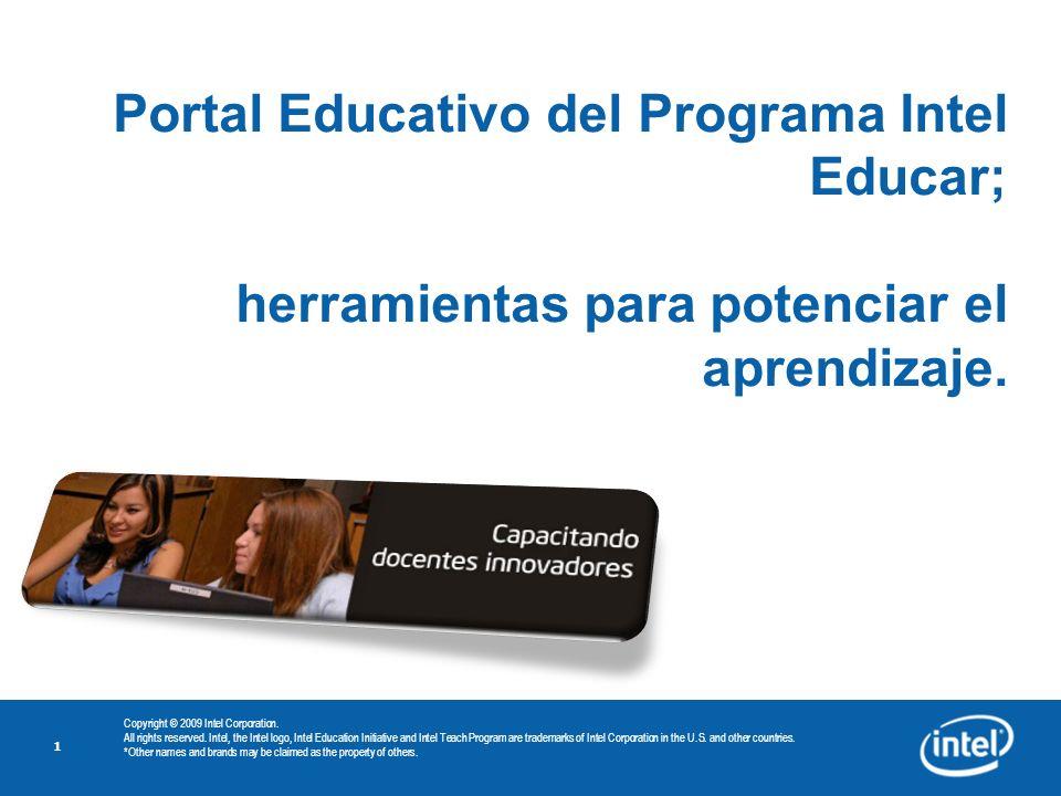 1 Portal Educativo del Programa Intel Educar; herramientas para potenciar el aprendizaje. Copyright © 2009 Intel Corporation. All rights reserved. Int
